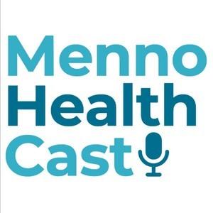 MennoHealth Cast podcast